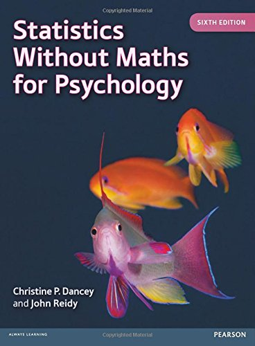 Statistics Without Maths for Psychology, 6th edition, by Christine Dancey