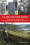 A Garland for Ashes: World War II, the Holocaust, and One Jewish Survivors Long Journey to Forgiveness