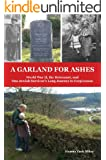 A Garland for Ashes: World War II, the Holocaust, and One Jewish Survivor's Long Journey to Forgiveness