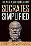 img - for Socrates Simplified. Life, Work & Quotes of Socrates for Newbies. book / textbook / text book