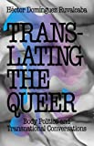 img - for Translating the Queer: Body Politics and Transnational Conversations book / textbook / text book