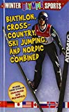 Biathlon, Cross Country, Ski Jumping, and Nordic Combined (Winter Olympic Sports)