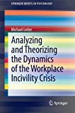 img - for Analyzing and Theorizing the Dynamics of the Workplace Incivility Crisis (SpringerBriefs in Psychology) by Michael Leiter (2012-10-25) book / textbook / text book