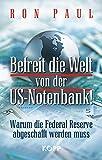 Befreit die Welt von der US-Notenbank!: Warum die Federal Reserve abgeschafft werden muss