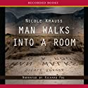 Man Walks Into a Room (       UNABRIDGED) by Nicole Krauss Narrated by Richard Poe