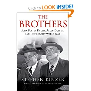 The Brothers: John Foster Dulles, Allen Dulles, and Their Secret World War by Stephen Kinzer