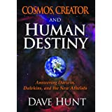Cosmos, Creator and Human Destiny: Answering Darwin, Dawkins, and the New Atheistsby Dave Hunt