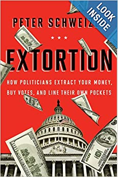 Extortion; How Politicians Extract Your Money, Buy Votes, and Line Their Own Pockets  - Schwiezer