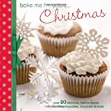Bake Me I'm Yours... Christmas: Over 20 Delicious Festive Treats: Cookies, Cupcakes, Brownies & More