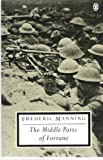 The Middle Parts of Fortune: Somme and Ancre, 1916 (Twentieth Century Classics) (0140184619) by Manning, Frederic