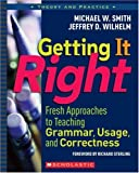 Getting It Right: Fresh Approaches to Teaching Grammar, Usage, and Correctness (Theory and Practice) (0439669332) by Smith, Michael W.