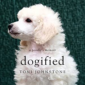 Dogified: A Poodle's Memoir | [Toni Johnstone]