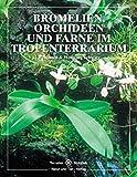 Image de Bromelien, Orchideen und Farne im Tropenterrarium (Terrarien-Bibliothek)