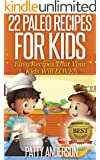 22 Paleo Recipes for Kids: Easy Recipes That Your Kids Will Love! (English Edition)