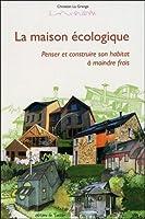 La maison écologique - Penser et construire son habitat à moindre frais