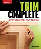 Trim Complete: Expert Advice from Start to Finish (Taunton's Complete)