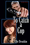 img - for To Catch a Cop (To Catch Series Book 1) book / textbook / text book