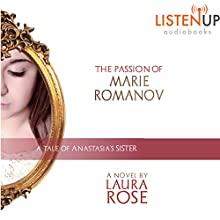 The Passion of Marie Romanov: A Tale of Anastasia's Sister (       UNABRIDGED) by Laura Rose Narrated by Lillian Webb, Travis Smith