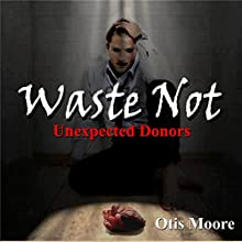 Waste Not, Unexpected Donors (       UNABRIDGED) by Otis Moore Narrated by Christopher Dattoli