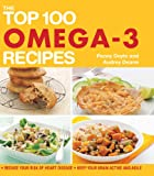 The Top 100 Omega-3 Recipes: Reduce Your Risk of Heart Disease*Keep Your Brain Active and Agile (The Top 100 Recipes Series)