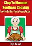 51 T0kyBoIL. SL160  Low Carb Southern Country Cooking Recipes (Slap Yo Momma Southern Cooking)