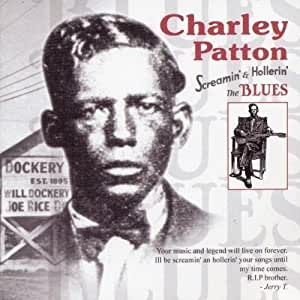Charlie Patton - Screamin & Hollerin the Blues by Patton, Charlie