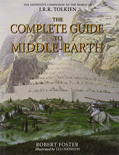 The Complete Guide to Middle-Earth: From the Hobbit to the Silmarillion, by Robert Foster