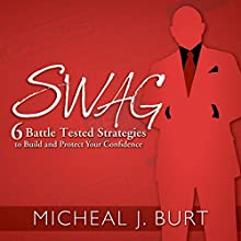 Swag: 6 Battle Tested Strategies to Build and Protect Your Confidence (       UNABRIDGED) by Micheal J. Burt Narrated by Micheal Burt