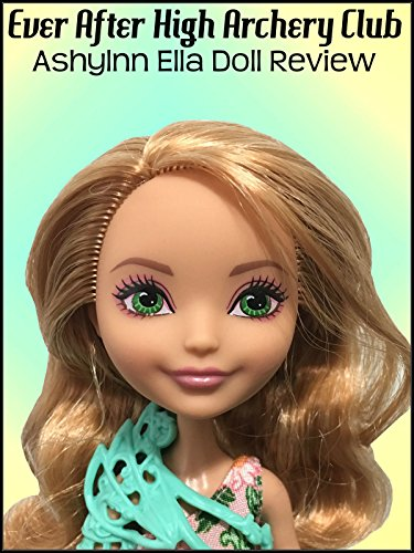 Review: Ever After High Archery Club Ashylnn Ella Doll Review