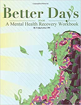 Better Days - A Mental Health Recovery Workbook: Craig Lewis: 9781312225329: Amazon.com: Books