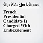French Presidential Candidate Is Charged With Embezzlement | Aurelien Breeden