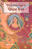 Wall Paintings And Other Figurative Mural Art in Qajar Iran (1568591802) by Floor, Willem M.