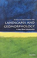 Landscapes and Geomorphology: A Very Short Introduction (Very Short Introductions)