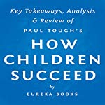 How Children Succeed by Paul Tough: Key Takeaways, Analysis & Review |  Eureka Books
