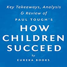 How Children Succeed by Paul Tough: Key Takeaways, Analysis & Review Audiobook by  Eureka Books Narrated by Michael Pauley