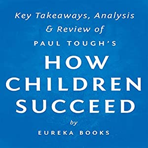 How Children Succeed by Paul Tough: Key Takeaways, Analysis & Review Hörbuch