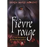 Chroniques de MacKayla Lane, Tome 2 : Fi�vre rougepar Karen Marie Moning