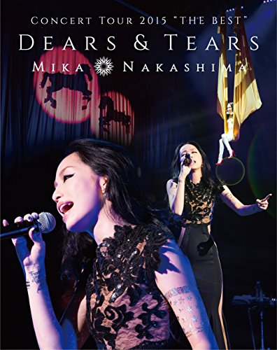 "MIKA NAKASHIMA CONCERT TOUR 2015""THE BEST""DEARS&TEARS [Blu-ray]"