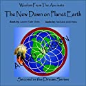 The New Dawn on Planet Earth, Volume 2: Wisdom from the Ancients, Second in the Shamanic Dreams Series Audiobook by Lauren Taite Vines Narrated by Neill D. Hicks, Andi Hicks