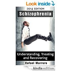Schizophrenia: Understanding Schizophrenia, Treating Schizophrenia and Recovering from Schizophrenia (Understanding Mental Health and Schizophrenia Disorder Book 1)