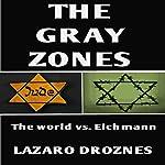 The Gray Zones: The World vs. Eichmann | Lázaro Droznes