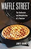 img - for Waffle Street: The Confessionand Rehabilitation of a Financier book / textbook / text book