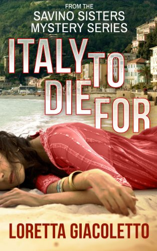Italy To Die For: From The Savino Sisters Mystery Series by Loretta Giacoletto ebook deal