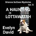 A Haunting in Lottawatah: Brianna Sullivan Mysteries, Book 5 | Evelyn David