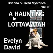 A Haunting in Lottawatah: Brianna Sullivan Mysteries, Book 5 | Evelyn David