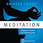 Meditation: A Beginner's Guide to Start Meditating Now | Shinzen Young