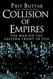 By Prit Buttar Collision of Empires: The War on the Eastern Front in 1914 (General Military)