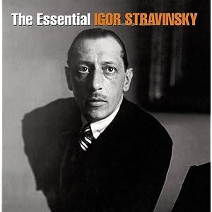 Igor Stravinsky -  The Essential Igor Stravinsky