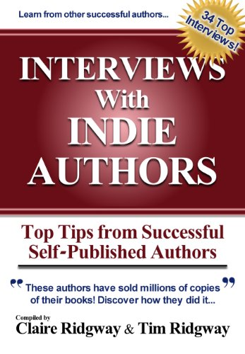 Interviews with Indie Authors: Top Tips From Successful Self-Published Authors by Claire Ridgway, et al – 34 Interviews With The Hottest Names in Self-Publishing Containing A Unique View Into The World of The Indie Writer – 4.8 Stars and Just $2.99! Even Better, 50% of Royalties Goes to Charity! Download A Copy Now