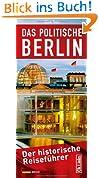 Das politische Berlin. Der historische Reiseführer